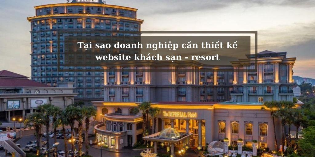 Tại sao doanh nghiệp cần thiết kế website khách sạn - resort